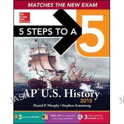 5 Steps to a 5 AP Us History , 2015 Edition, 5 Steps to a 5 on the Advanced Placement Examinations by Partner Stephen Armstrong, 9780071813266.