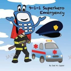 9-1-1 Superhero Emergency by Joel M Caplan, 9781500828073.