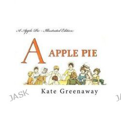 A Apple Pie - Illustrated Edition by Kate Greenaway, 9781499638233.