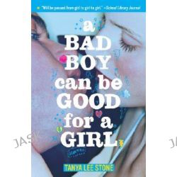 A Bad Boy Can be Good for a Girl by Tanya Lee Stone, 9780553495096.