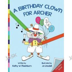 A Birthday Clown for Archer Coloring Book, CB by Kathy W Mashburn, 9781490461663.
