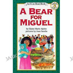 A Bear for Miguel, I Can Read Books: Level 3 (Library) by Elaine Marie Alphin, 9780064442343.
