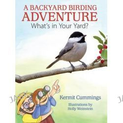 A Backyard Birding Adventure, What's in Your Yard? by Kermit Cummings, 9781612542362.