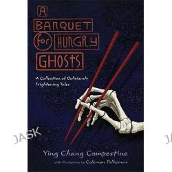 A Banquet for Hungry Ghosts, A Collection of Deliciously Frightening Tales by Ying Chang Compestine, 9780805082081.