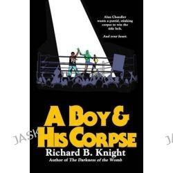 A Boy and His Corpse by Richard B Knight, 9781500856366.