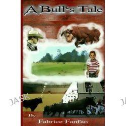 A Bulls Tale, A Bulls Tale by Fabrice J Fanfan, 9781481112536.