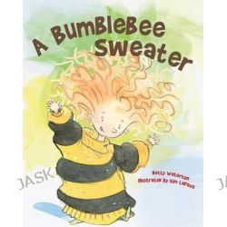 A Bumblebee Sweater by Betty Waterton, 9781554552375.