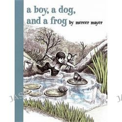 A Boy, A Dog & A Frog, Boy, a Dog, and a Frog by Mercer Mayer, 9780803728806.