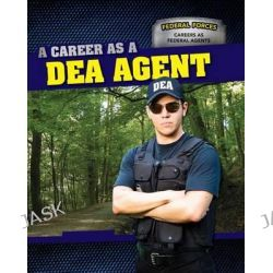 A Career as a Dea Agent, Federal Forces: Careers as Federal Agents by Dawn Rapine, 9781499410587.