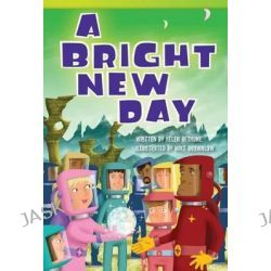A Bright New Day, Read! Explore! Imagine! Fiction Readers: Level 3.6 by Helen Bethune, 9781480717398.