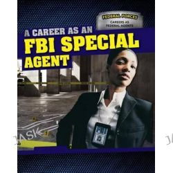 A Career as an FBI Special Agent, Federal Forces: Careers as Federal Agents by Daniel R Faust, 9781499410600.