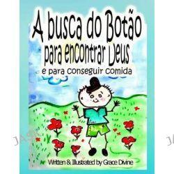 A Busca Do Botao Para Encontrar a Deus y Para Conseguir Comida by Grace Divine, 9781507598733.