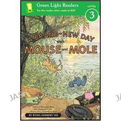 A Brand-New Day with Mouse and Mole, Green Light Reader Mouse and Mole - Level 3 by Wong Herbert Yee, 9780547722092.