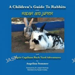 A Children's Guide for Rabbits with Radar and Jupiter and Their Capilano Back Yard Adventures by Angelina Sommer, 9781490725536.