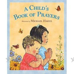 A Child's Book of Prayers by Michael Hague, 9780312645762.
