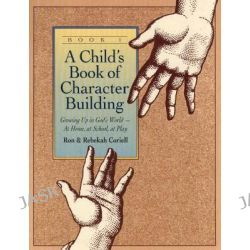 A Child's Book of Character Building, Child's Book of Character Building by Ron Coriell, 9780800754945.