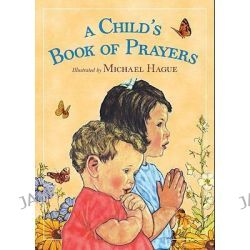 A Child's Book of Prayers by Michael Hague, 9780805090949.