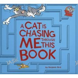 A Cat Is Chasing Me Through This Book!, Tom and Jerry by Benjamin Bird, 9781623701260.
