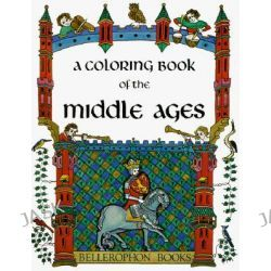 A Coloring Book of the Middle Ages by Bellerophon Books, 9780883880074.