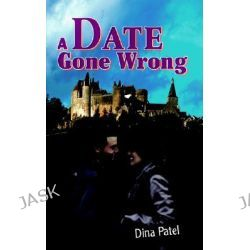 A Date Gone Wrong by Dina Patel, 9780595337699.