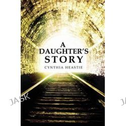 A Daughter's Story by Cynthia Heastie, 9781480909380.