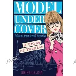 A Crime of Fashion, Model Under Cover by Carina Axelsson, 9781409563686.