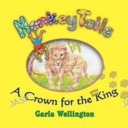 A Crown for the King, Monkey Tails by Carla Wellington, 9781625166111.