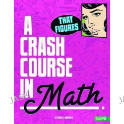 A Crash Course in Math, Crash Course by Danielle S Hammelef, 9781491407820.