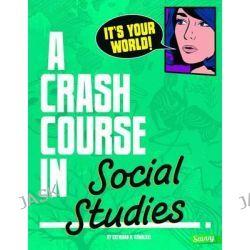 A Crash Course in Social Studies, Crash Course by Kathiann M Kowalski, 9781491407837.