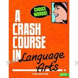 A Crash Course in Language Arts, Crash Course by Rebecca Langston-George, 9781491407813.