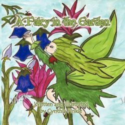 A Fairy in the Garden by Cynthia Finkle, 9781456018382.