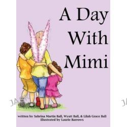 A Day with Mimi by Sabrina Martin Ball, 9780989512909.