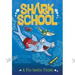 A Fin-Tastic Finish, Shark School by Davy Ocean, 9781481406925.