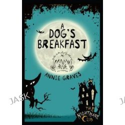 A Dog's Breakfast, Nightmare Club by Annie Graves, 9781908195166.