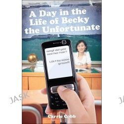 A Day in the Life of Becky the Unfortunate by Carrie Cobb, 9781607997412.
