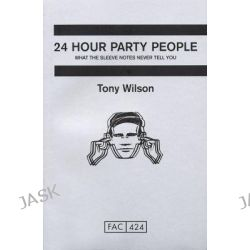 24-hour Party People by Tony Wilson, 9780752220253.