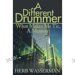 A Different Drummer, What Makes Me Tic, a Memoir by Herb Wasserman, 9780595147267.
