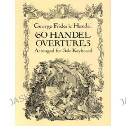 60 Handel Overtures Arranged for Solo Keyboard, Dover Music for Piano by George Frideric Handel, 9780486277448.