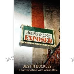 American Idol Exposed by Justin Buckles, 9780615462226.