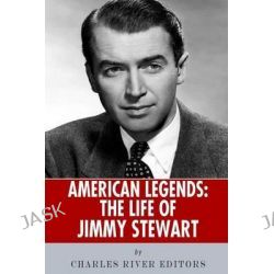 American Legends, The Life of Jimmy Stewart by Charles River Editors, 9781493799237.