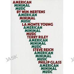 American Minimal Music by Wim Mertens, 9781871082005.