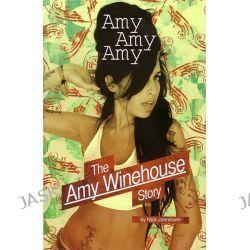 Amy, Amy, Amy, The Amy Winehouse Story by Nick Johnstone, 9781847722423.