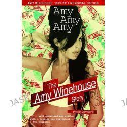 Amy Amy Amy, The Amy Winehouse Story by Nick Johnstone, 9781780383200.