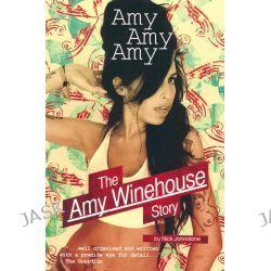 Amy Amy Amy : The Amy Winehouse Story by Nick Johnstone, 9781847726872.