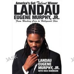 America's Got Talent Winner Landau Eugene Murphy, Jr, From Washing Cars to Hollywood Star by Landau E Murphy, 9780938467670.