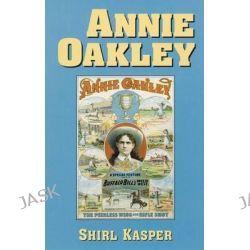 Annie Oakley by Shirl Kasper, 9780806132440.
