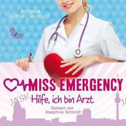 Hörbuch: A. R.-Liermann: Miss Emergency. Hilfe, ich bin Arzt  von Antonia Rothe-Liermann
