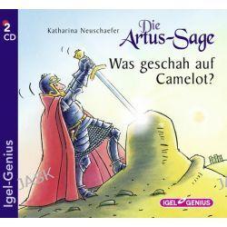 Hörbuch: Die Artus-Sage - Was geschah auf Camelot?  von Katharina Neuschaefer