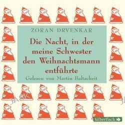 Hörbuch: Die Nacht, in der meine Schwester den Weihnachtsmann entführte  von Zoran Drvenkar