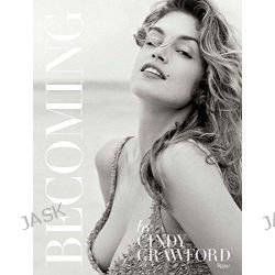 Becoming Cindy Crawford by Cindy Crawford, 9780847846191.